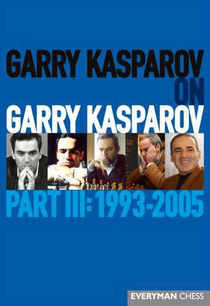 Garry Kasparov on Garry Kasparov, Part III
