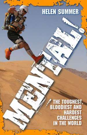 Mental!:  The Toughest, Bloodiest and Hardest Challenges in the World de Helen Summer