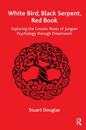 White Bird, Black Serpent, Red Book: Exploring the Gnostic Roots of Jungian Psychology Through Dreamwork de Stuart Douglas