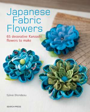 Japanese Fabric Flowers: 65 decorative Kanzashi flowers to make de Sylvie Blondeau
