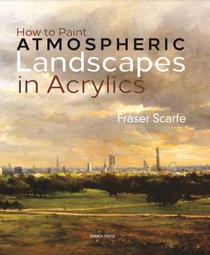 How to Paint Atmospheric Landscapes in Acrylics de Fraser  Scarfe