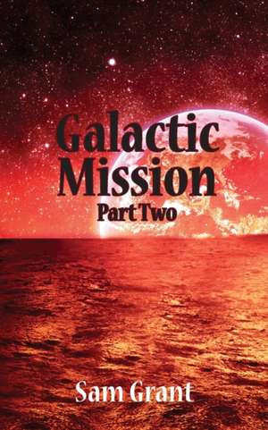 Galactic Mission Part Two de Sam Grant