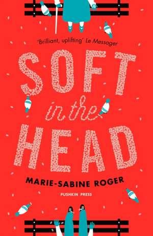 Soft in the Head de Marie-Sabine Roger