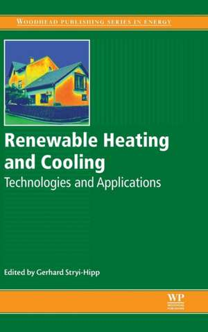 Renewable Heating and Cooling: Technologies and Applications de Gerhard Stryi-Hipp