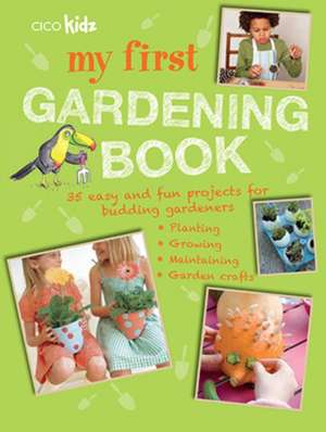 My First Gardening Book: 35 easy and fun projects for budding gardeners: planting, growing, maintaining, garden crafts de CICO Kidz