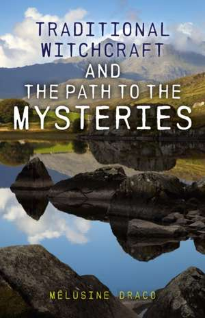 Traditional Witchcraft and the Path to the Mysteries de Melusine Draco