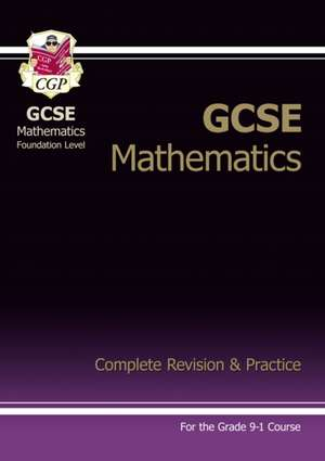 New GCSE Maths Complete Revision & Practice: Foundation - For the Grade 9-1 Course