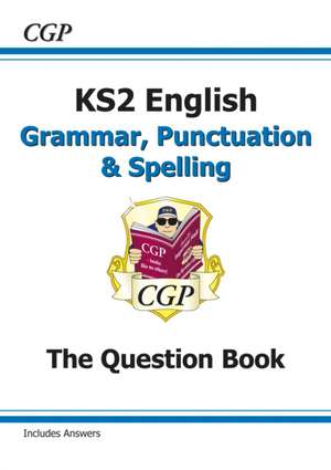New KS2 English: Grammar, Punctuation and Spelling Question Book (for the New Curriculum)