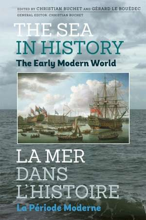 The Sea in History – The Early Modern World de Christian Buchet