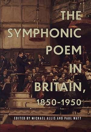 The Symphonic Poem in Britain, 1850–1950 de Michael Allis