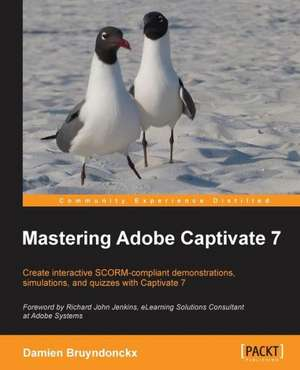 Mastering Adobe Captivate 7 de Damien Bruyndonckx