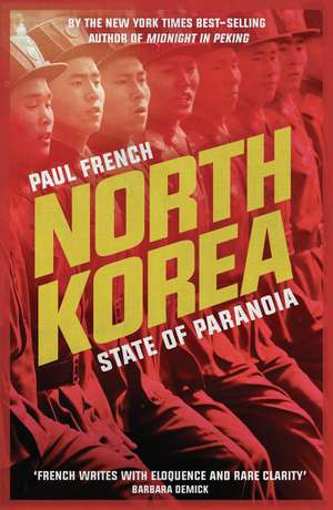 North Korea: State of Paranoia de Paul French