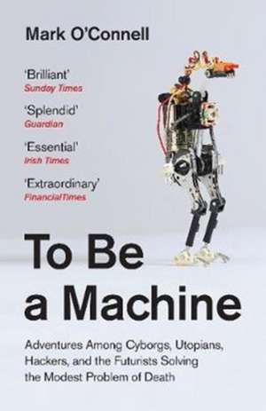 To Be a Machine de Mark O'Connell