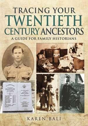 Tracing Your Twentieth-Century Ancestors: A Guide for Family Historians de Karen Bali