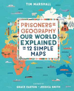 Prisoners of Geography for Kids Our World Explained in 12 Simple Maps imagine