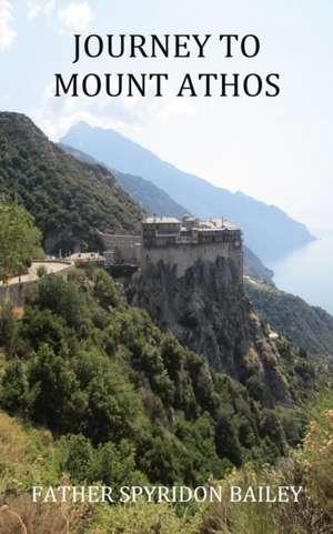 Journey to Mount Athos de Father Spyridon Bailey