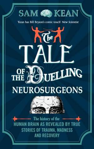 The Tale of the Duelling Neurosurgeons de Sam Kean