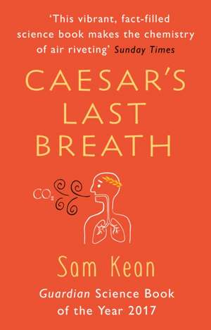 Caesar's Last Breath de Sam Kean
