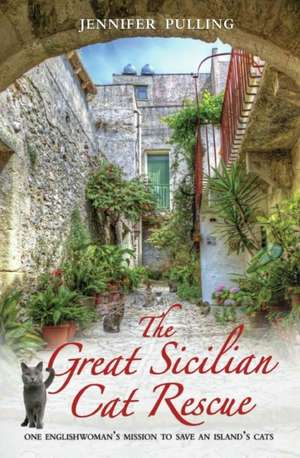 The Great Sicilian Cat Rescue:  One Englishwoman's Mission to Save an Island's Cats de Jennifer Pulling