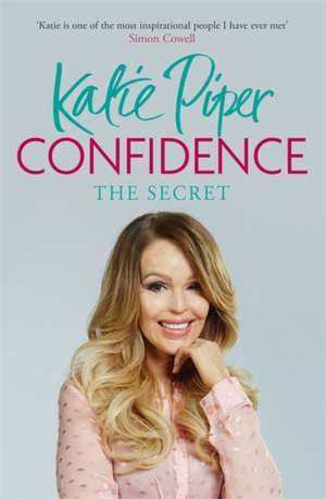 Confidence: The Secret de Katie Piper