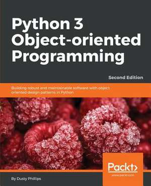 Python 3 Object-Oriented Programming - Second Edition de Dusty Phillips