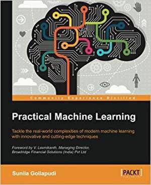 Practical Machine Learning de Sunila Gollapudi