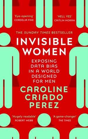 Invisible Women: Exposing Data Bias in a World Designed for Men de Caroline Criado Perez