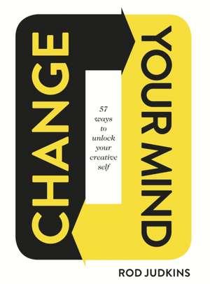 Change Your Mind de Rod Judkins