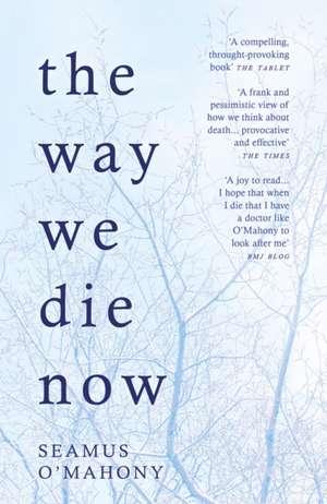 The Way We Die Now de Seamus O'Mahony