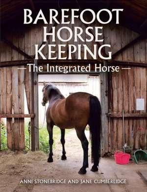 Barefoot Horse Keeping:  The Integrated Horse de Anni Stonebridge