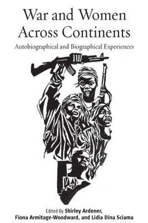 War and Women Across Continents:  Autobiographical and Biographical Experiences de Shirley Ardener