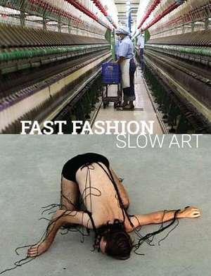 FAST FASHION SLOW ART de Phyllis D. Rosenzweig