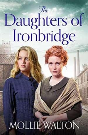 Walton, M: Daughters of Ironbridge de Mollie Walton