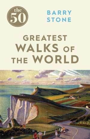 The 50 Greatest Walks of the World de Barry Stone