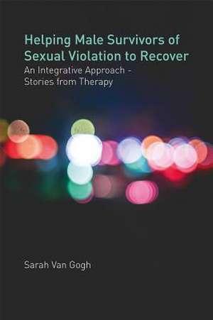 Helping Male Survivors of Sexual Violation to Recover de Sarah Van Van Gogh