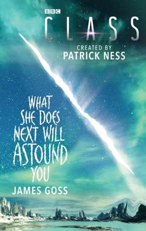 Class: What She Does Next Will Astound You de James Goss