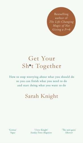 Get Your Sh*t Together de Sarah Knight