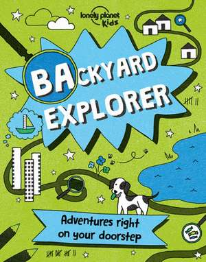 Lonely Planet Kids: Backyard Explorer de Nicola Baxter