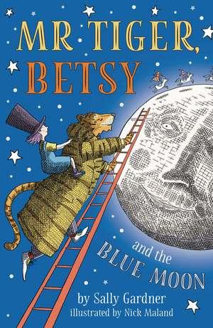 Mr Tiger, Betsy and the Blue Moon de Sally Gardner