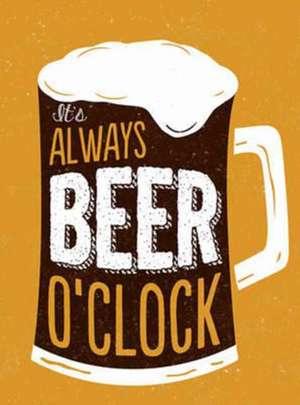 It's Always Beer O'Clock imagine