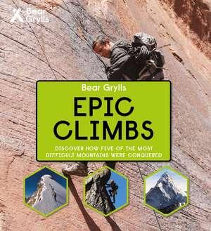 Bear Grylls Epic Adventures Series - Epic Climbs de Bear Grylls