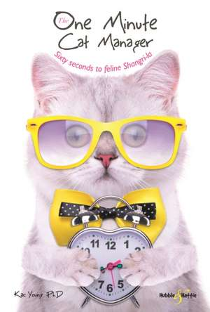 The One Minute Cat Manager: Sixty Seconds to Feline Shangri-La de Kac Young