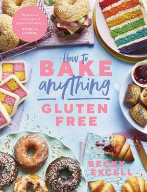 How to Bake Anything Gluten-Free de Becky Excell