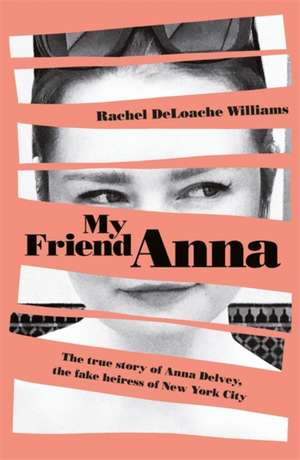 Williams, R: My Friend Anna: The true story of the fake heir imagine