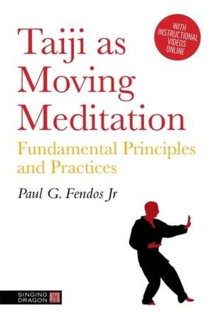 Taiji As Moving Meditation de Paul Fendos