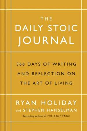 The Daily Stoic Journal: 366 Days of Writing and Reflection on the Art of Living de Ryan Holiday
