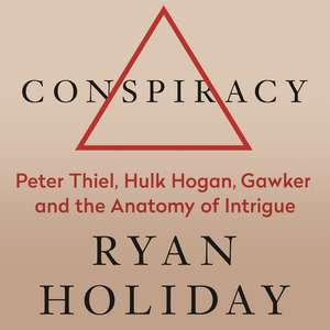 Conspiracy: A True Story of Power, Sex, and a Billionaire's Secret Plot to Destroy a Media Empire de Ryan Holiday