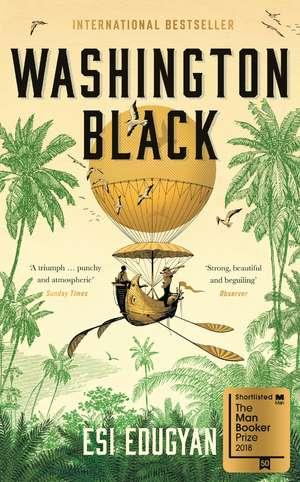 Washington Black: Shortlisted for the Man Booker Prize 2018 de Esi Edugyan