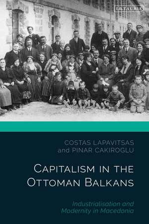 Capitalism in the Ottoman Balkans: Industrialisation and Modernity in Macedonia de Costas Lapavitsas