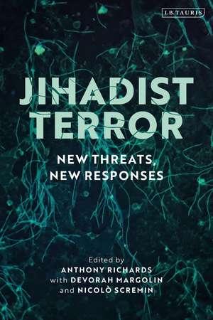Jihadist Terror: New Threats, New Responses de Anthony Richards